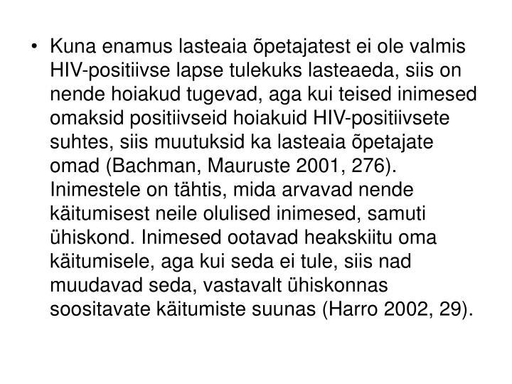 Kuna enamus lasteaia õpetajatest ei ole valmis HIV-positiivse lapse tulekuks lasteaeda, siis on nende hoiakud tugevad, aga kui teised inimesed omaksid positiivseid hoiakuid HIV-positiivsete suhtes, siis muutuksid ka lasteaia õpetajate omad (Bachman, Mauruste 2001, 276). Inimestele on tähtis, mida arvavad nende käitumisest neile olulised inimesed, samuti ühiskond. Inimesed ootavad heakskiitu oma käitumisele, aga kui seda ei tule, siis nad muudavad seda, vastavalt ühiskonnas soositavate käitumiste suunas (Harro 2002, 29).