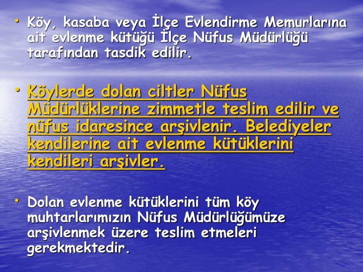 Ky, kasaba veya le Evlendirme Memurlarna ait evlenme kt le Nfus Mdrl tarafndan tasdik edilir.