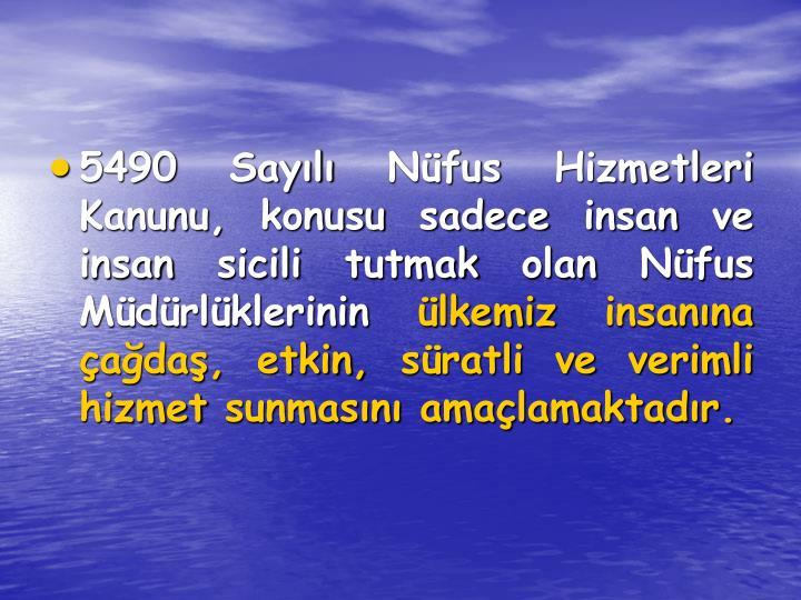 5490 Sayl Nfus Hizmetleri Kanunu, konusu sadece insan ve insan sicili tutmak olan Nfus Mdrlklerinin