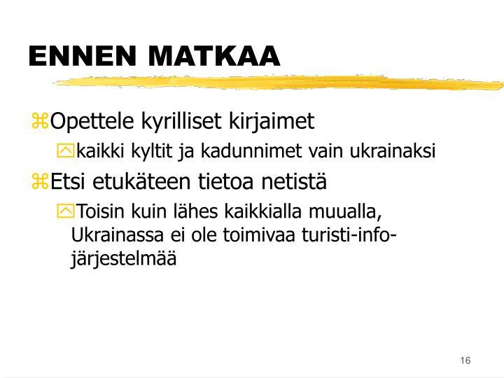ENNEN MATKAA