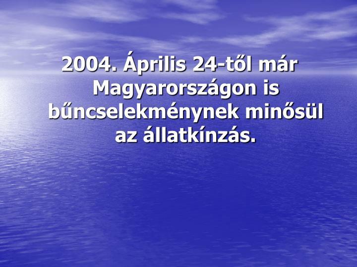 2004. Április 24-től már Magyarországon is bűncselekménynek minősül az állatkínzás.