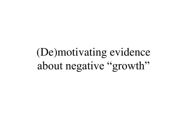 De motivating evidence about negative growth