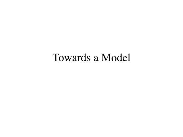 Towards a Model