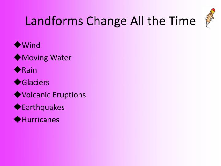 Landforms Change All the Time