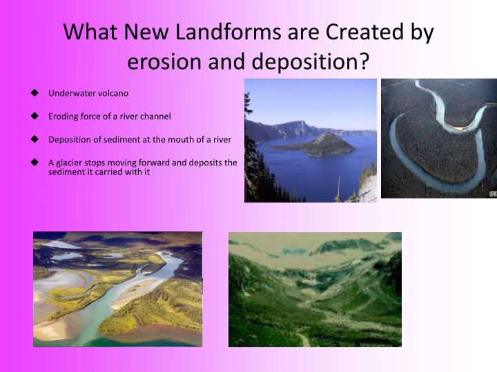 What New Landforms are Created by erosion and deposition?