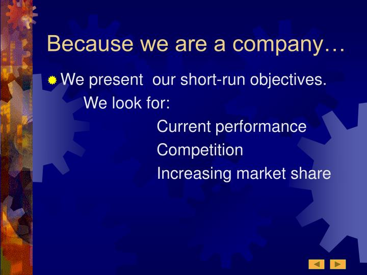 Because we are a company…