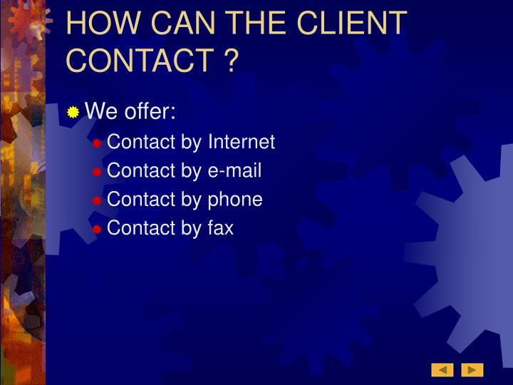 HOW CAN THE CLIENT CONTACT ?