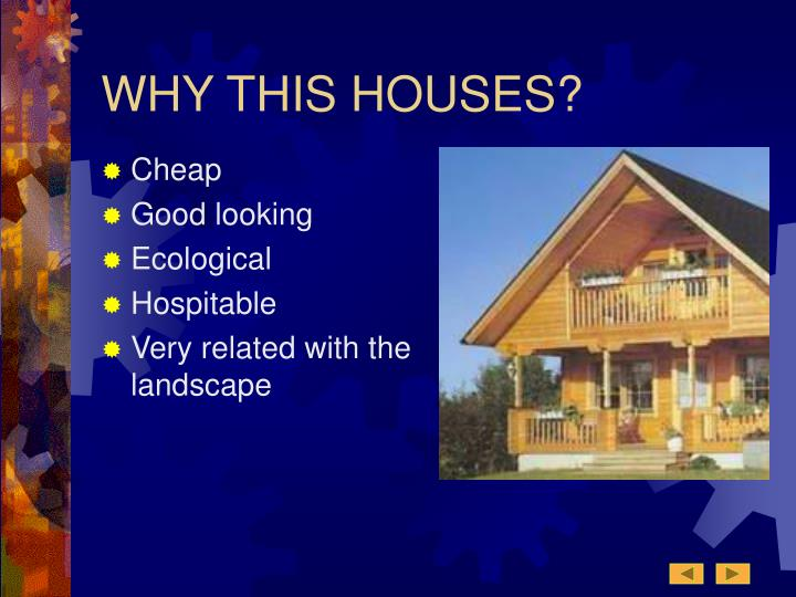 WHY THIS HOUSES?