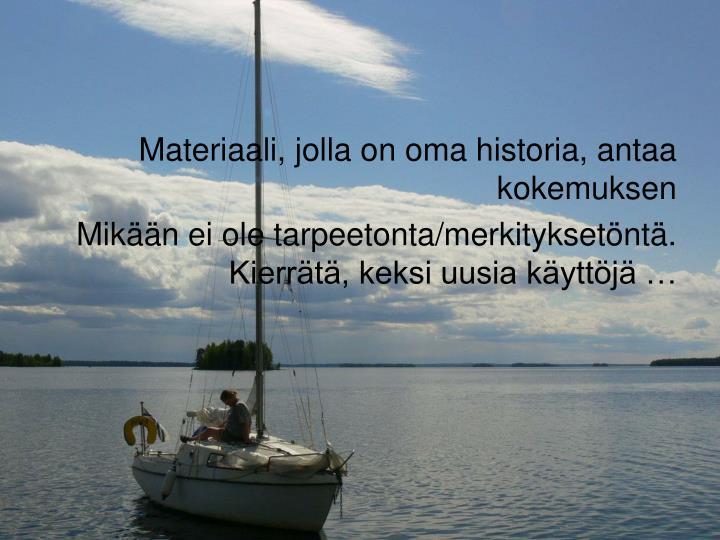 Materiaali, jolla on oma historia, antaa kokemuksen
