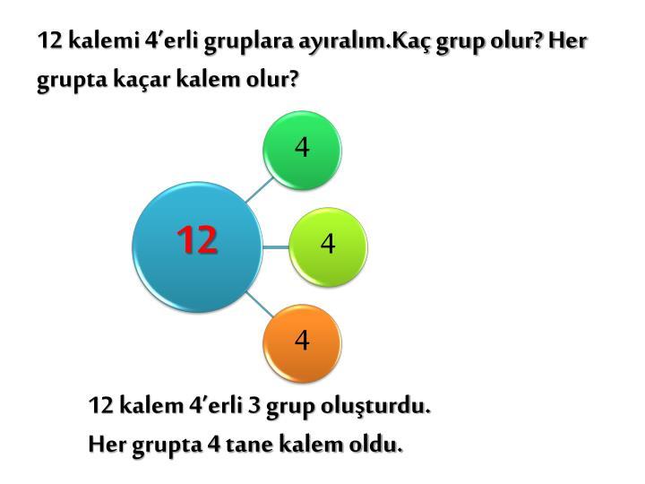 12 kalemi 4'erli gruplara ayıralım.Kaç grup olur? Her grupta kaçar kalem olur?