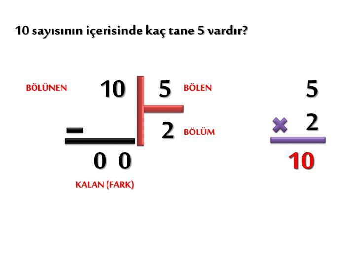 10 sayısının içerisinde kaç tane 5 vardır?