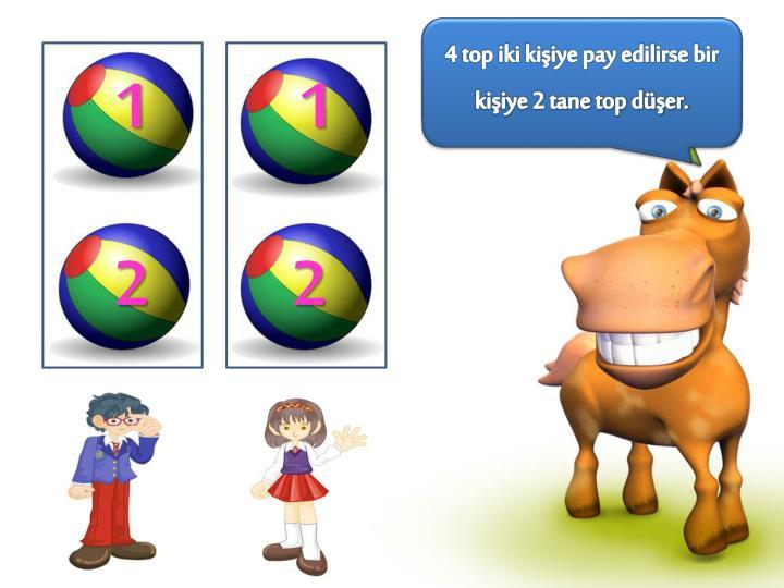 4 topu iki  kişiye pay edersek her birisine kaç top düşer?