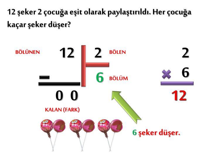 12 şeker 2 çocuğa eşit olarak paylaştırıldı. Her çocuğa kaçar şeker düşer?