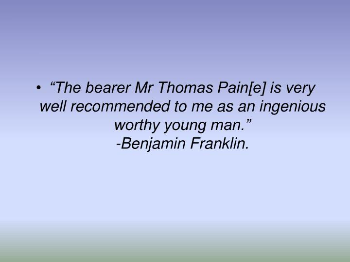 The bearer Mr Thomas Pain[e] is very well recommended to me as an ingenious worthy young man.