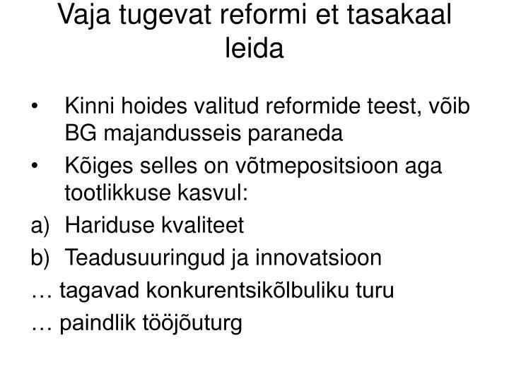 Vaja tugevat reformi et tasakaal leida