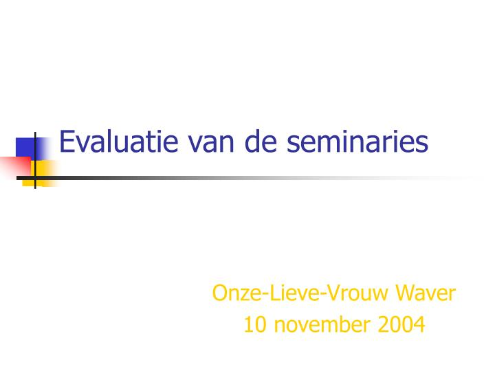Evaluatie van de seminaries