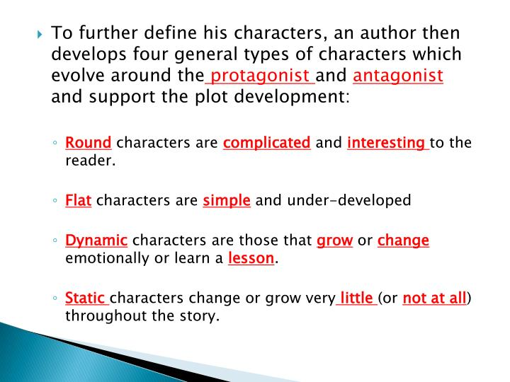 To further define his characters, an author then develops four general types of characters which evolve around the