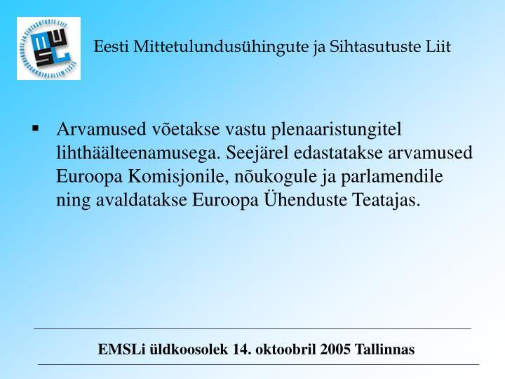 Arvamused võetakse vastu plenaaristungitel lihthäälteenamusega. Seejärel edastatakse arvamused Euroopa Komisjonile, nõukogule ja parlamendile ning avaldatakse Euroopa Ühenduste Teatajas.