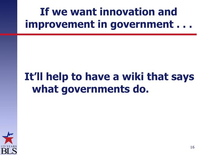 If we want innovation and improvement in government . . .