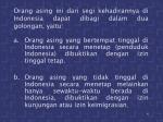 orang asing ini dari segi kehadirannya di indonesia dapat dibagi dalam dua golongan yaitu