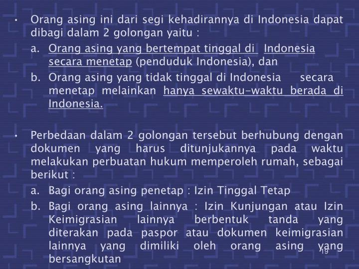 Orang asing ini dari segi kehadirannya di Indonesia dapat dibagi dalam 2 golongan yaitu :