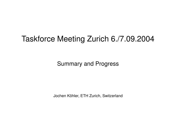 Taskforce meeting zurich 6 7 09 2004