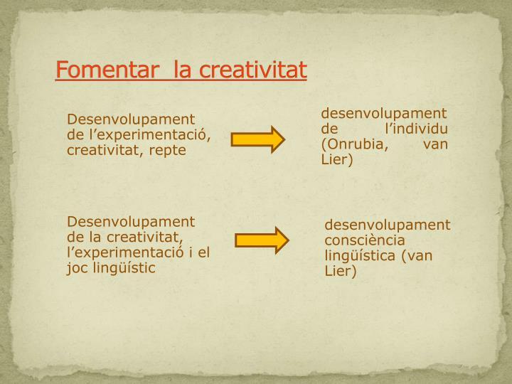 Fomentar  la creativitat
