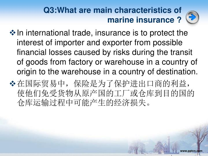 Q3:What are main characteristics of marine insurance ?