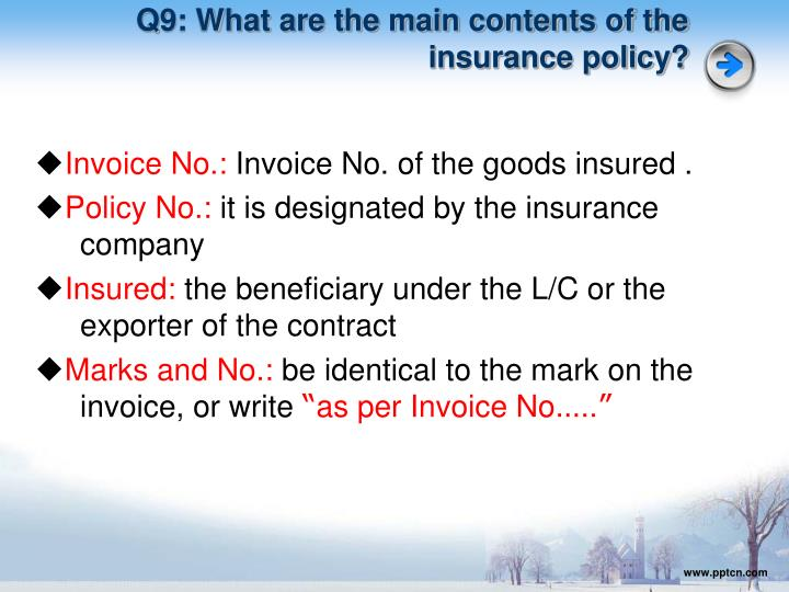 Q9: What are the main contents of the insurance policy?