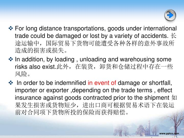 For long distance transportations, goods under international trade could be damaged or lost by a variety of accidents.