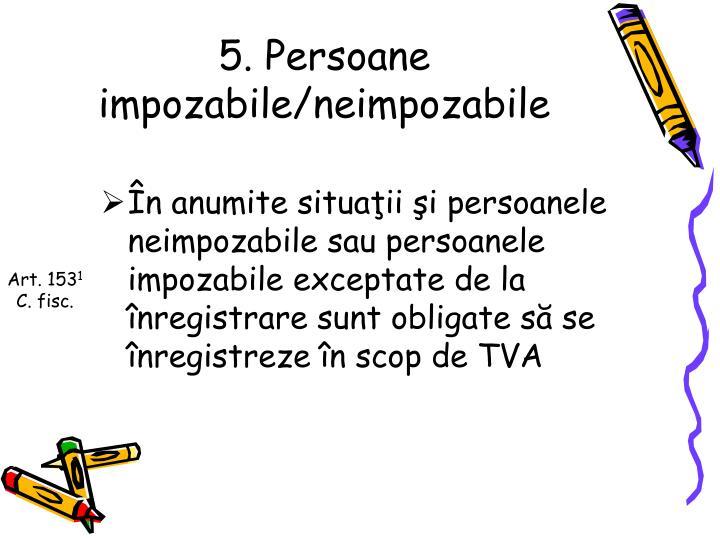 5. Persoane impozabile/neimpozabile