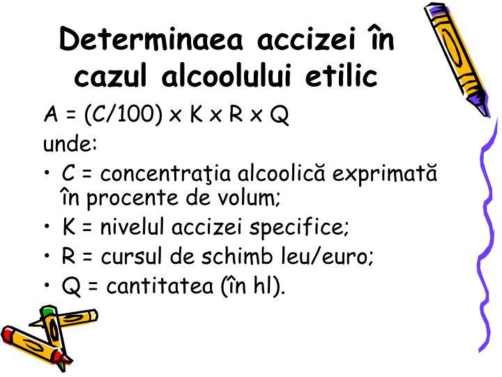 Determinaea accizei n cazul alcoolului etilic