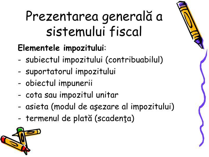 Prezentarea general a sistemului fiscal