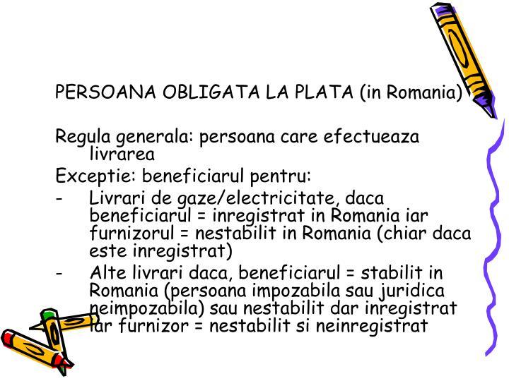 PERSOANA OBLIGATA LA PLATA (in Romania)