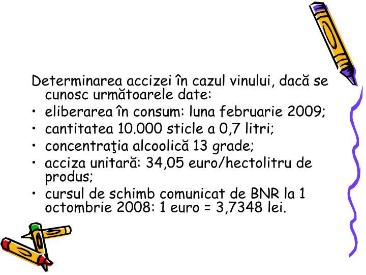 Determinarea accizei n cazul vinului, dac se cunosc urmtoarele date: