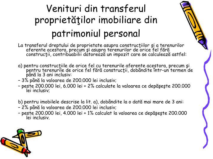 Venituri din transferul proprietilor imobiliare din patrimoniul personal