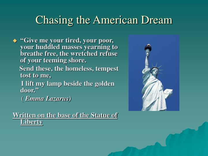 chasing the american dream Cashing in on the american dream: how to retire at 35 [paul terhorst] on amazoncom free shipping on qualifying offers the author details how and why he retired.