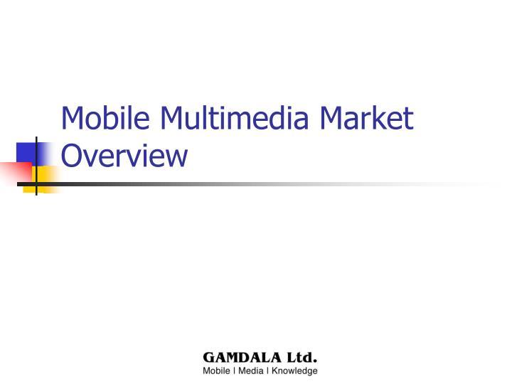 Mobile Multimedia Market Overview