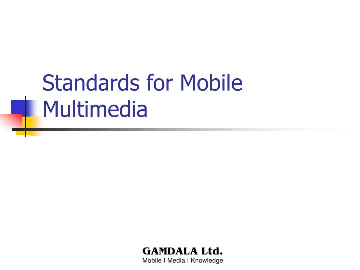 Standards for Mobile Multimedia