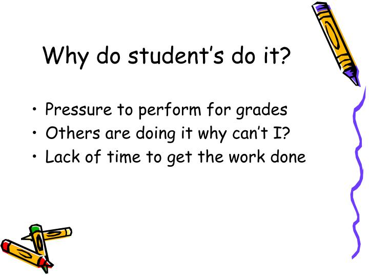 Why do student's do it?