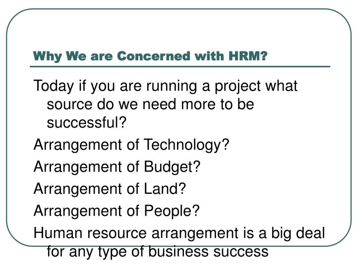 Why We are Concerned with HRM?
