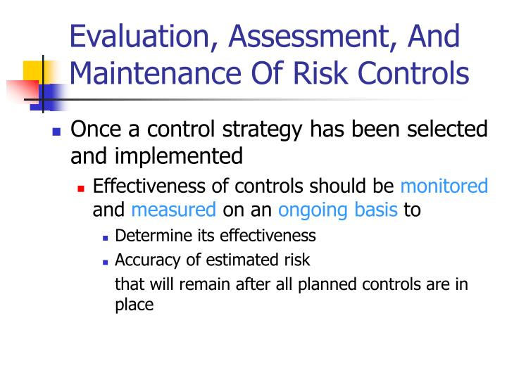Evaluation, Assessment, And Maintenance Of Risk Controls