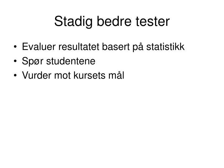 Stadig bedre tester
