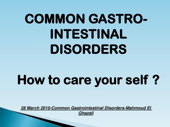 COMMON GASTRO-INTESTINAL DISORDERS