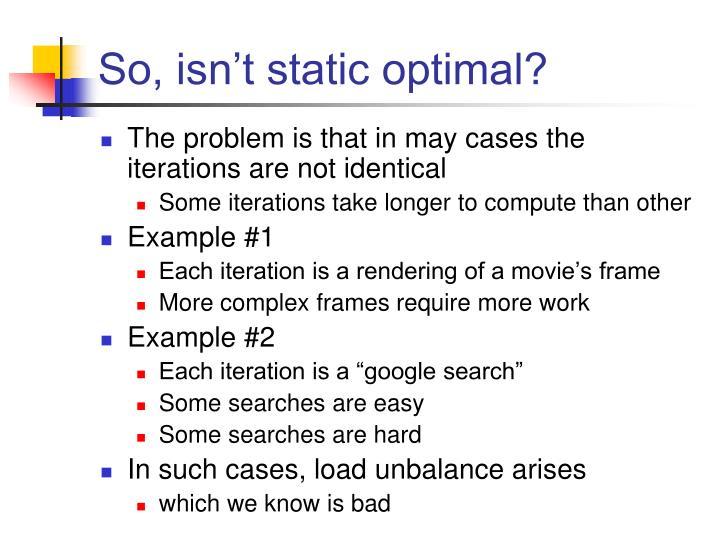 So, isn't static optimal?