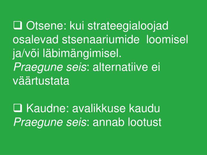 Otsene: kui strateegialoojad osalevad stsenaariumide  loomisel ja/või läbimängimisel.