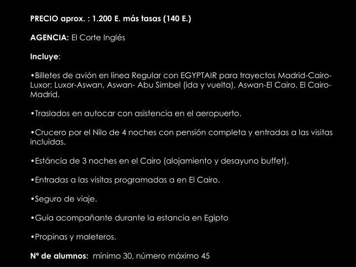 PRECIO aprox. : 1.200 E. más tasas (140 E.)