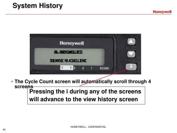Pressing the i during any of the screens will advance to the view history screen