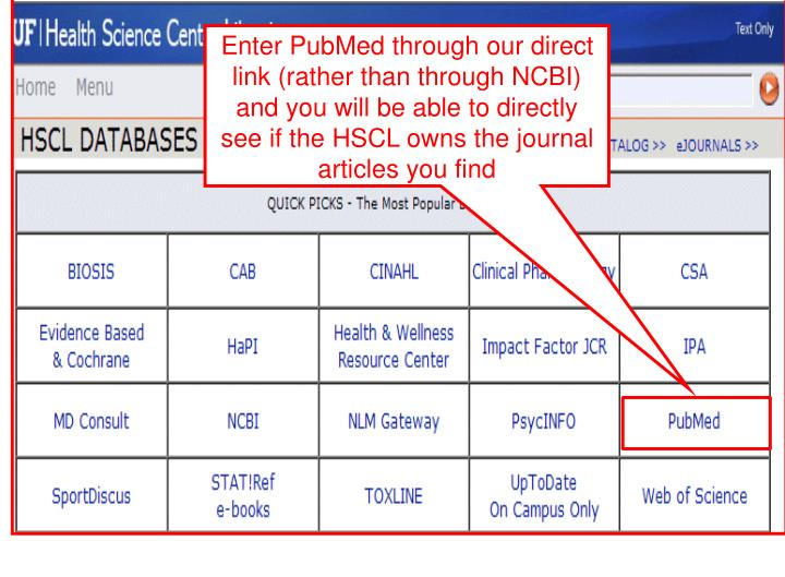 Enter PubMed through our direct link (rather than through NCBI)  and you will be able to directly see if the HSCL owns the journal articles you find
