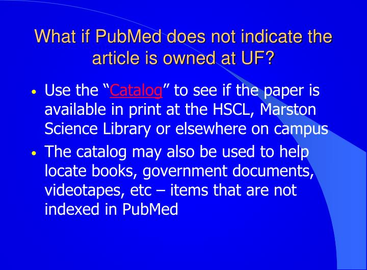 What if PubMed does not indicate the article is owned at UF?